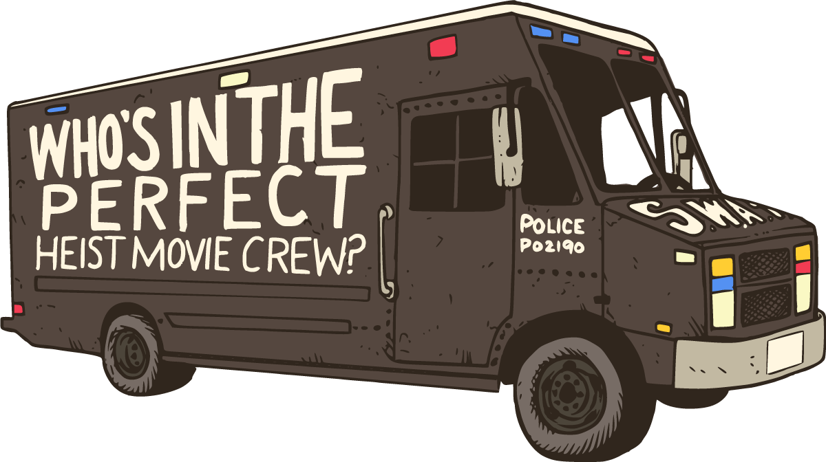 Who's in the perfect heist movie crew?